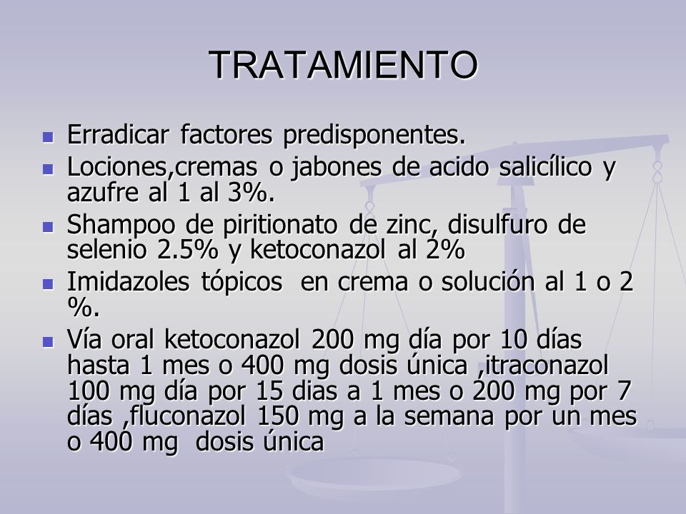 TRATAMIENTO Erradicar factores predisponentes.