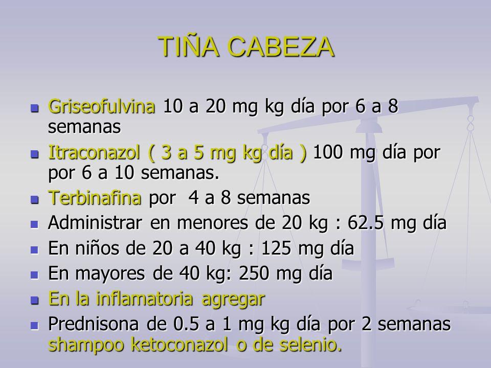 TIÑA CABEZA Griseofulvina 10 a 20 mg kg día por 6 a 8 semanas