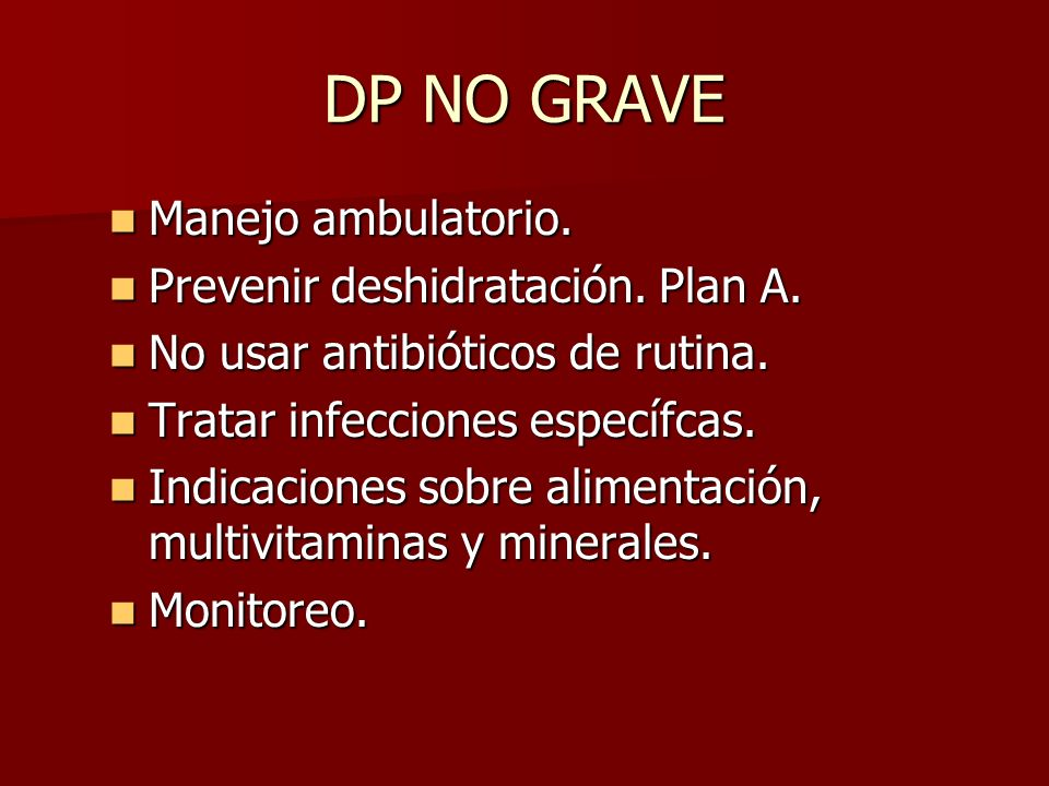 DP NO GRAVE Manejo ambulatorio. Prevenir deshidratación. Plan A.