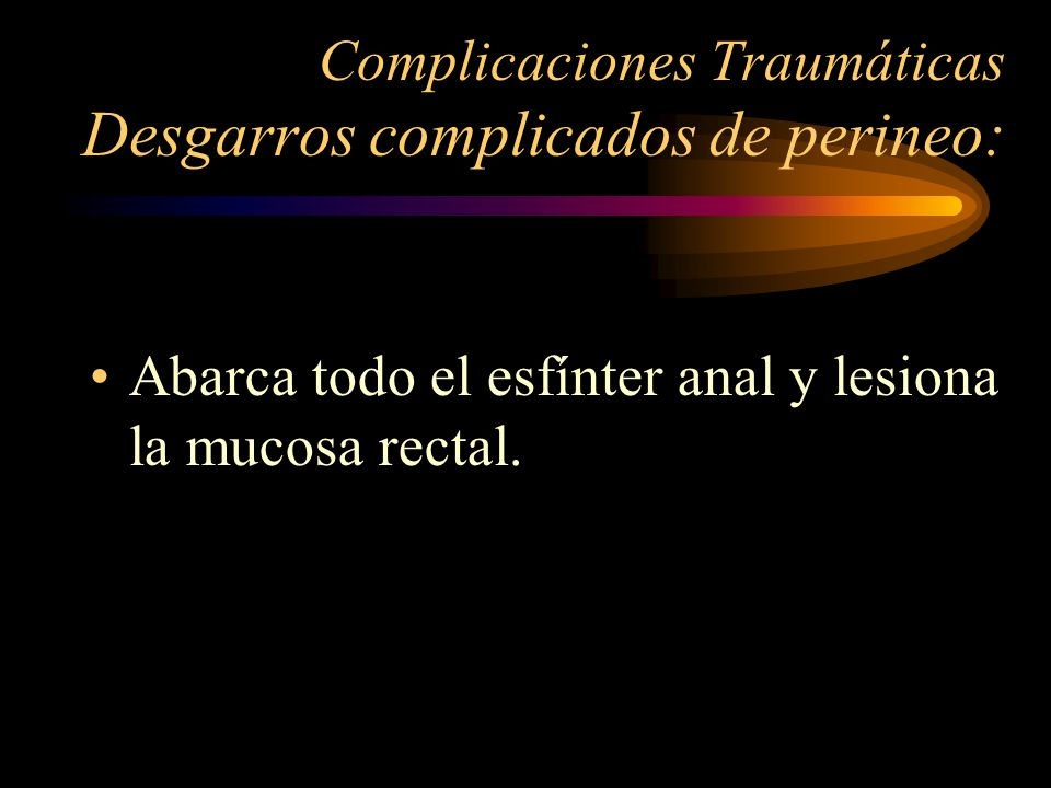 Complicaciones Traumáticas Desgarros complicados de perineo: