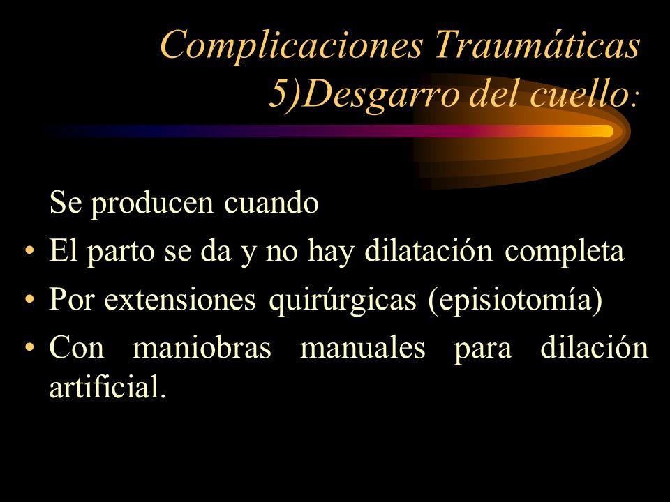 Complicaciones Traumáticas 5)Desgarro del cuello: