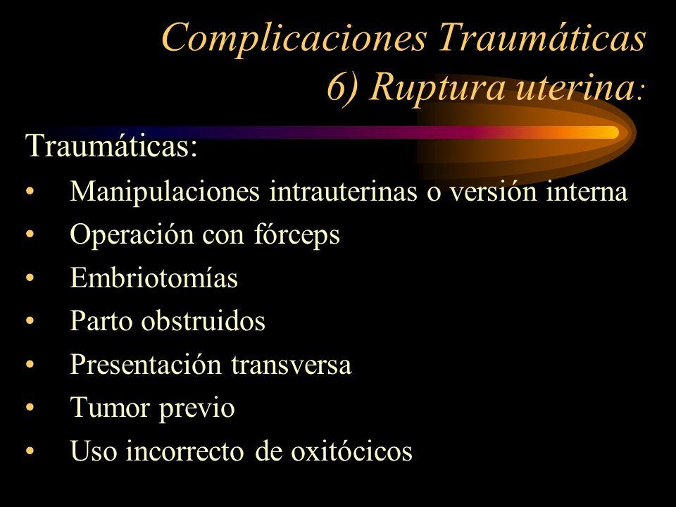 Complicaciones Traumáticas 6) Ruptura uterina: