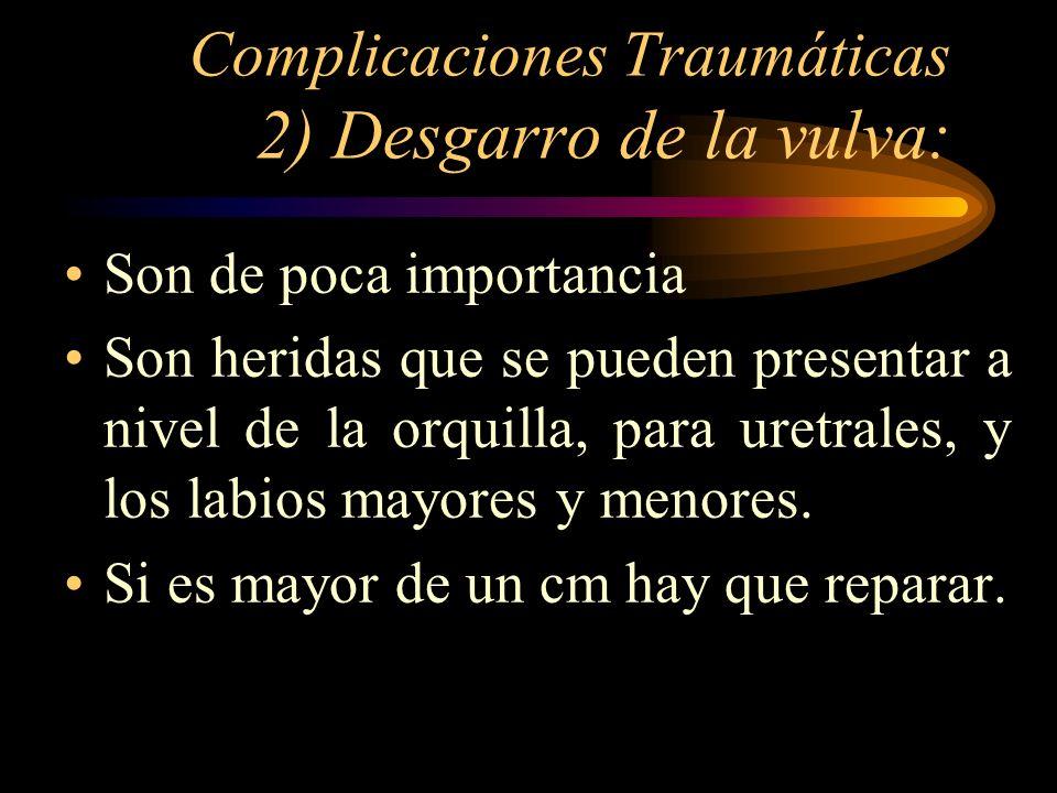 Complicaciones Traumáticas 2) Desgarro de la vulva: