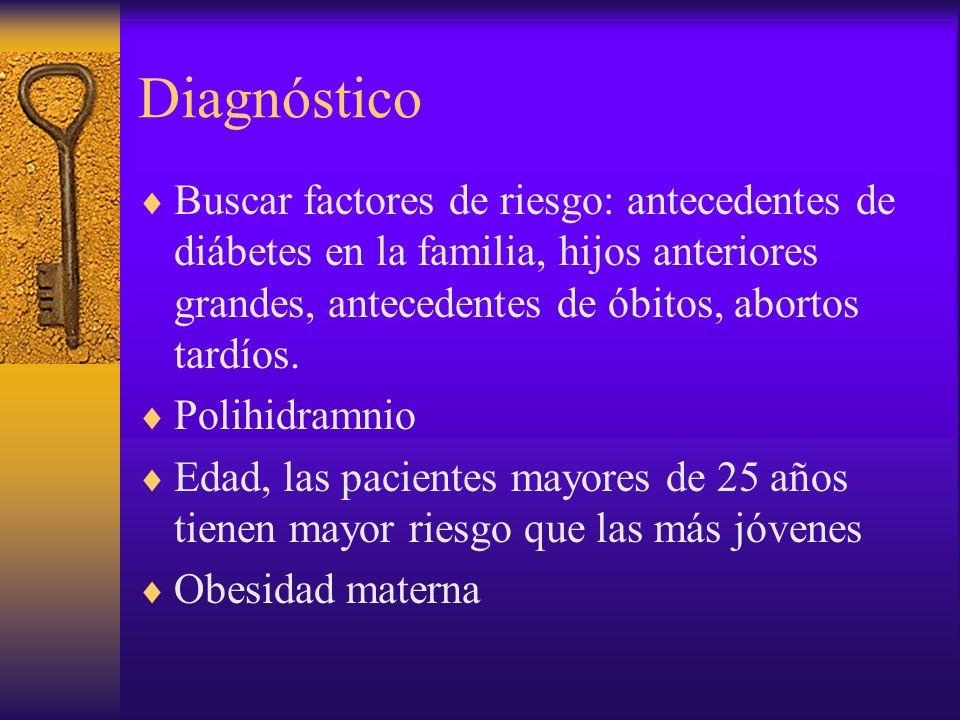 Diagnóstico Buscar factores de riesgo: antecedentes de diábetes en la familia, hijos anteriores grandes, antecedentes de óbitos, abortos tardíos.