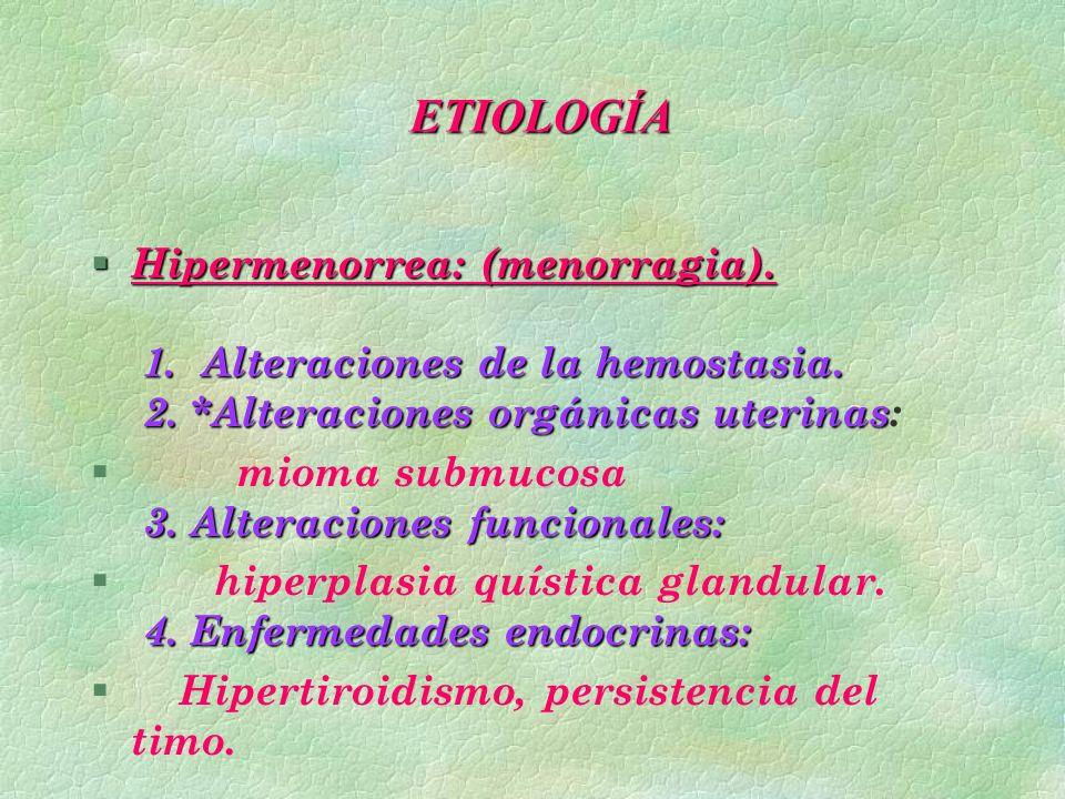 ETIOLOGÍA Hipermenorrea: (menorragia). 1. Alteraciones de la hemostasia. 2. *Alteraciones orgánicas uterinas: