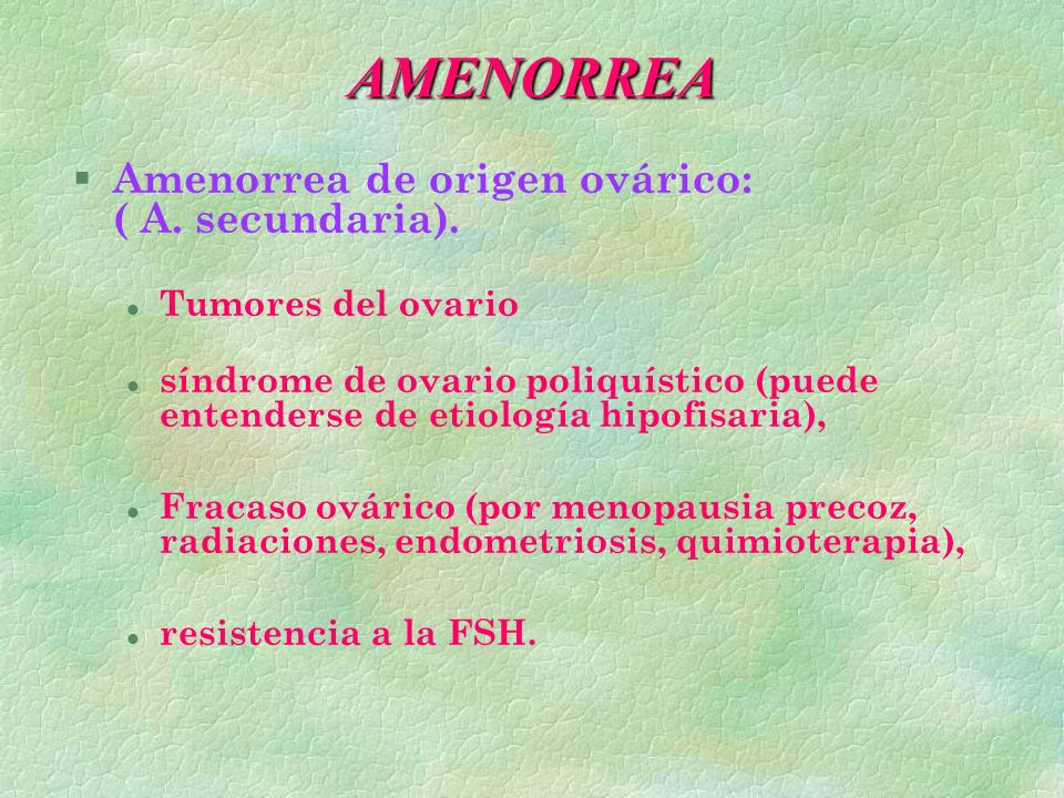 AMENORREA Amenorrea de origen ovárico: ( A. secundaria).