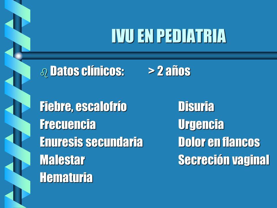 IVU EN PEDIATRIA Datos clínicos: > 2 años