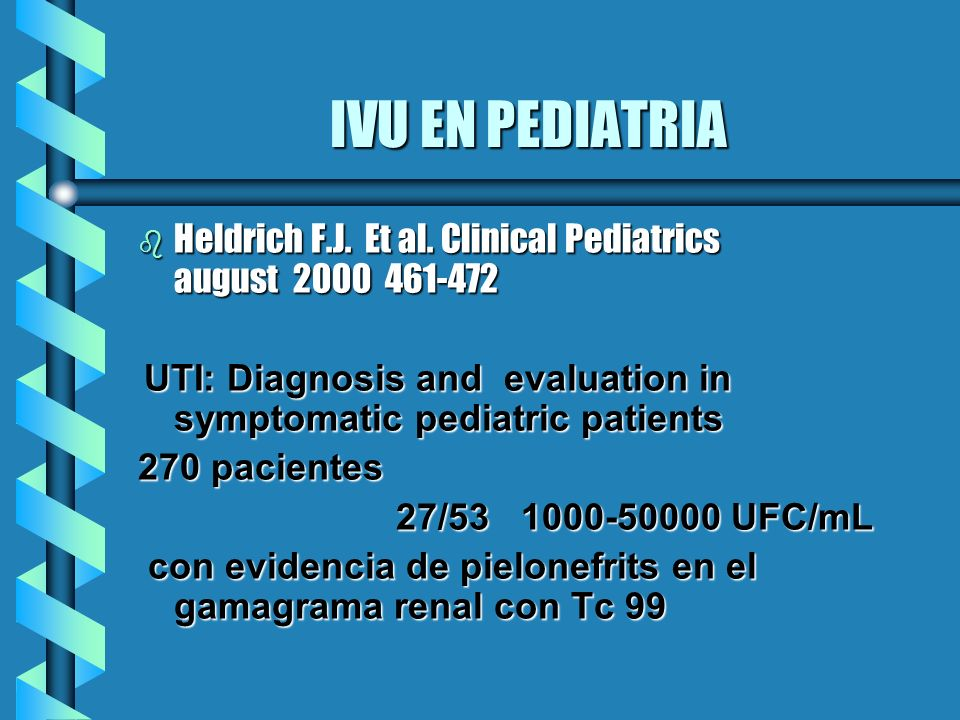IVU EN PEDIATRIA Heldrich F.J. Et al. Clinical Pediatrics august 2000 461-472. UTI: Diagnosis and evaluation in symptomatic pediatric patients.