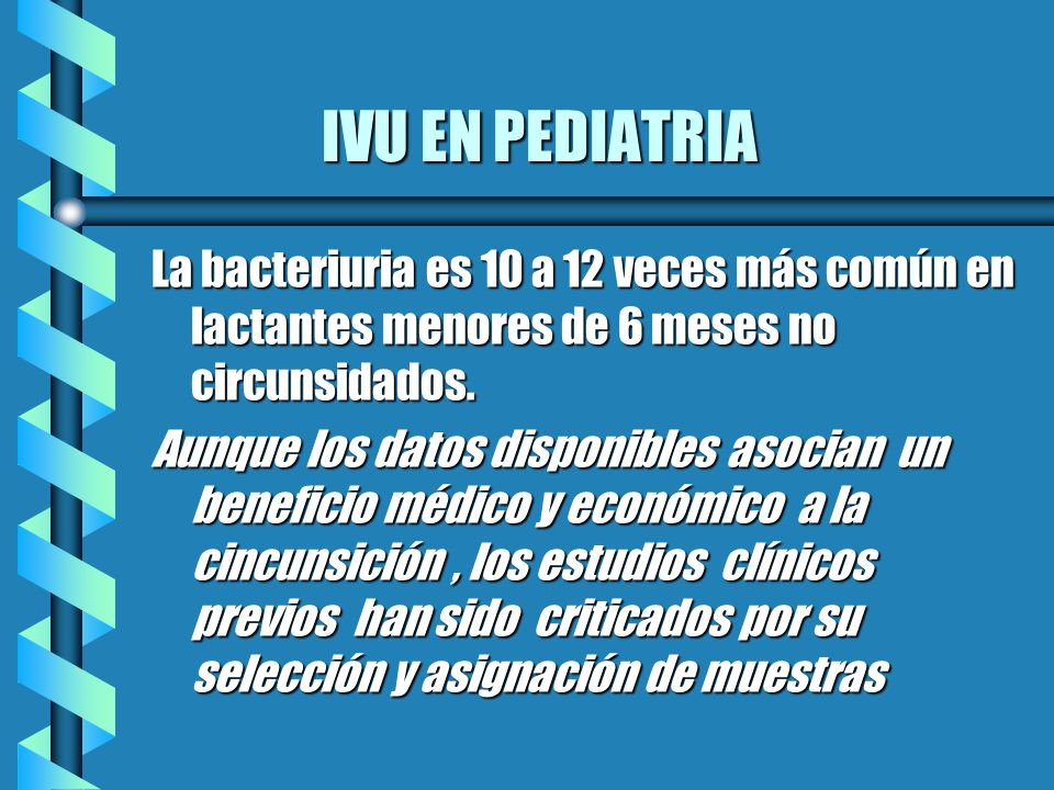 IVU EN PEDIATRIALa bacteriuria es 10 a 12 veces más común en lactantes menores de 6 meses no circunsidados.
