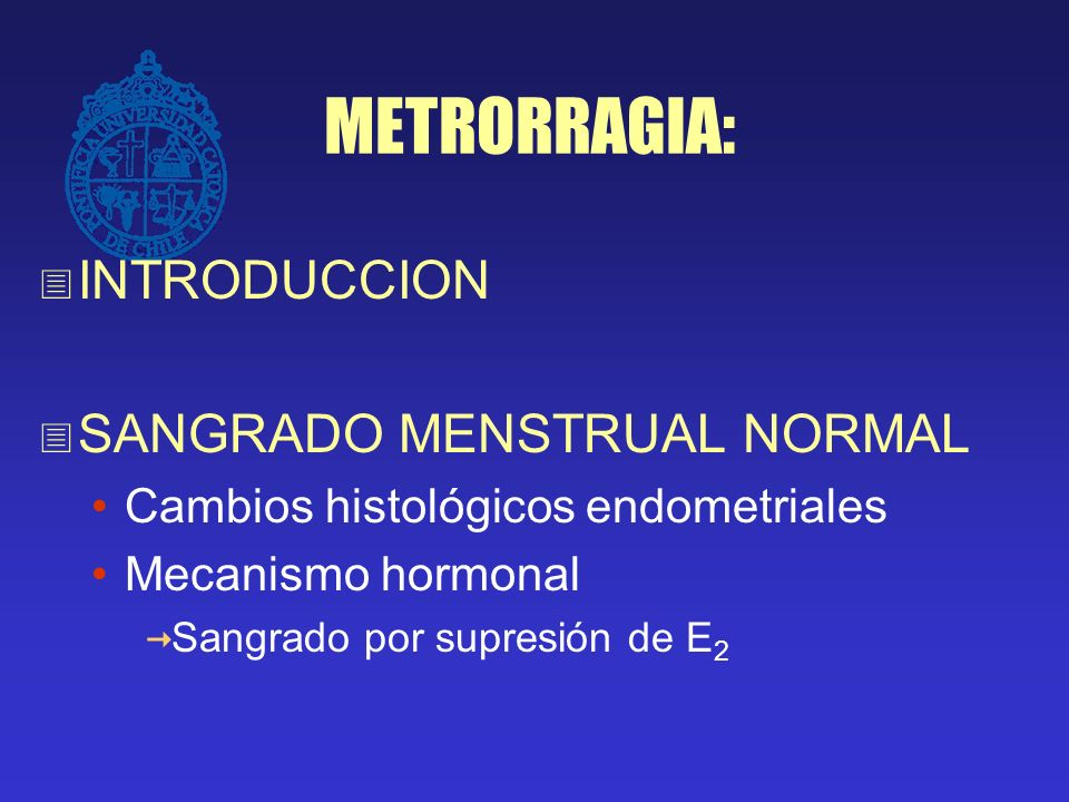 METRORRAGIA: INTRODUCCION SANGRADO MENSTRUAL NORMAL