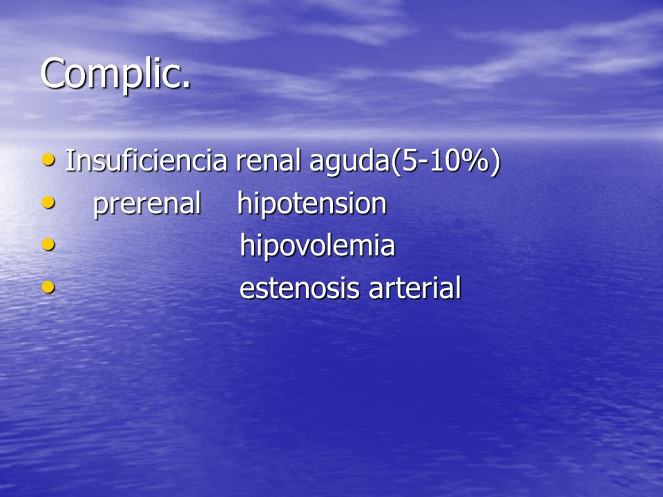 Complic. Insuficiencia renal aguda(5-10%) prerenal hipotension