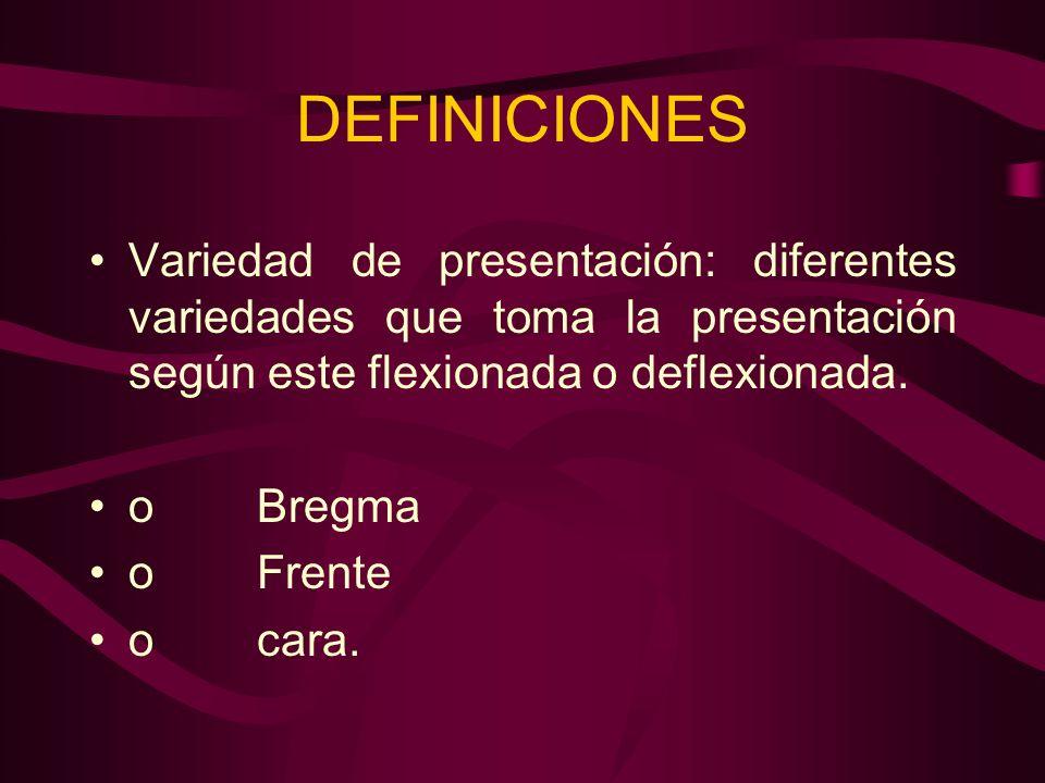 DEFINICIONESVariedad de presentación: diferentes variedades que toma la presentación según este flexionada o deflexionada.