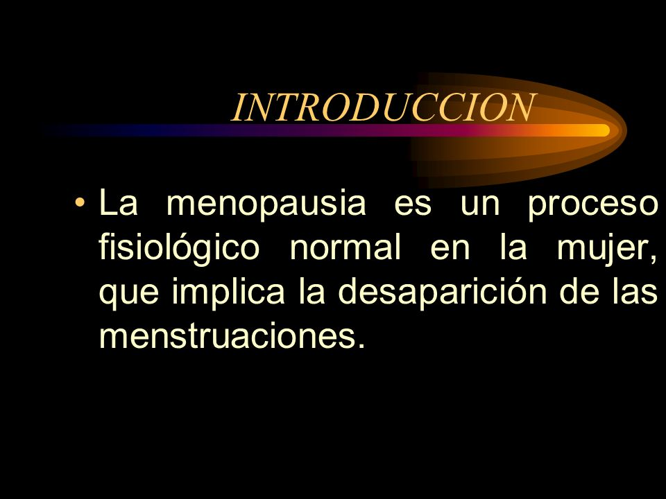 INTRODUCCIONLa menopausia es un proceso fisiológico normal en la mujer, que implica la desaparición de las menstruaciones.