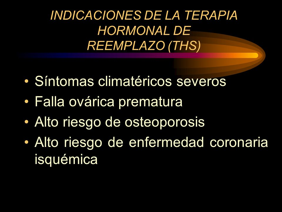 INDICACIONES DE LA TERAPIA HORMONAL DE REEMPLAZO (THS)