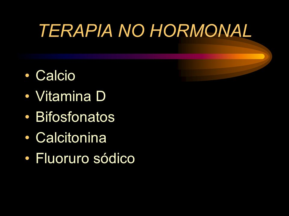 TERAPIA NO HORMONAL Calcio Vitamina D Bifosfonatos Calcitonina