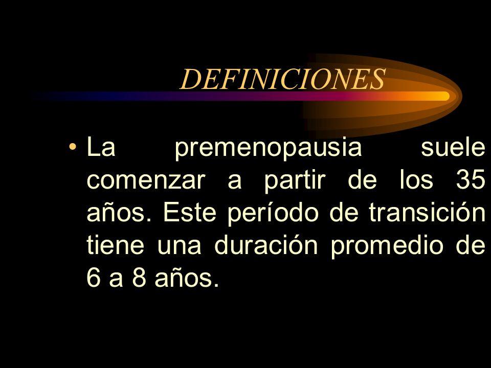 DEFINICIONESLa premenopausia suele comenzar a partir de los 35 años.