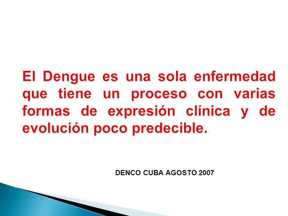 El Dengue es una sola enfermedad que tiene un proceso con varias formas de expresión clínica y de evolución poco predecible.