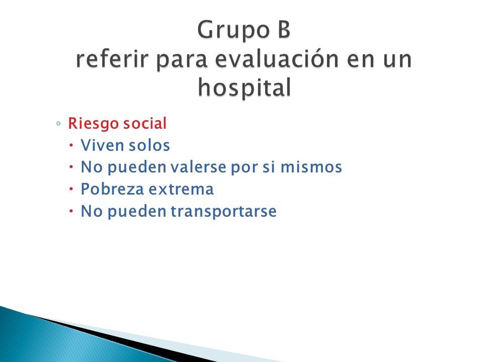 Grupo B referir para evaluación en un hospital