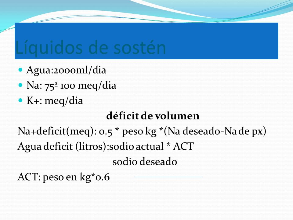Líquidos de sostén Agua:2000ml/dia Na: 75ª 100 meq/dia K+: meq/dia
