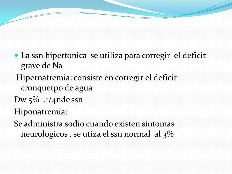 La ssn hipertonica se utiliza para corregir el deficit grave de Na