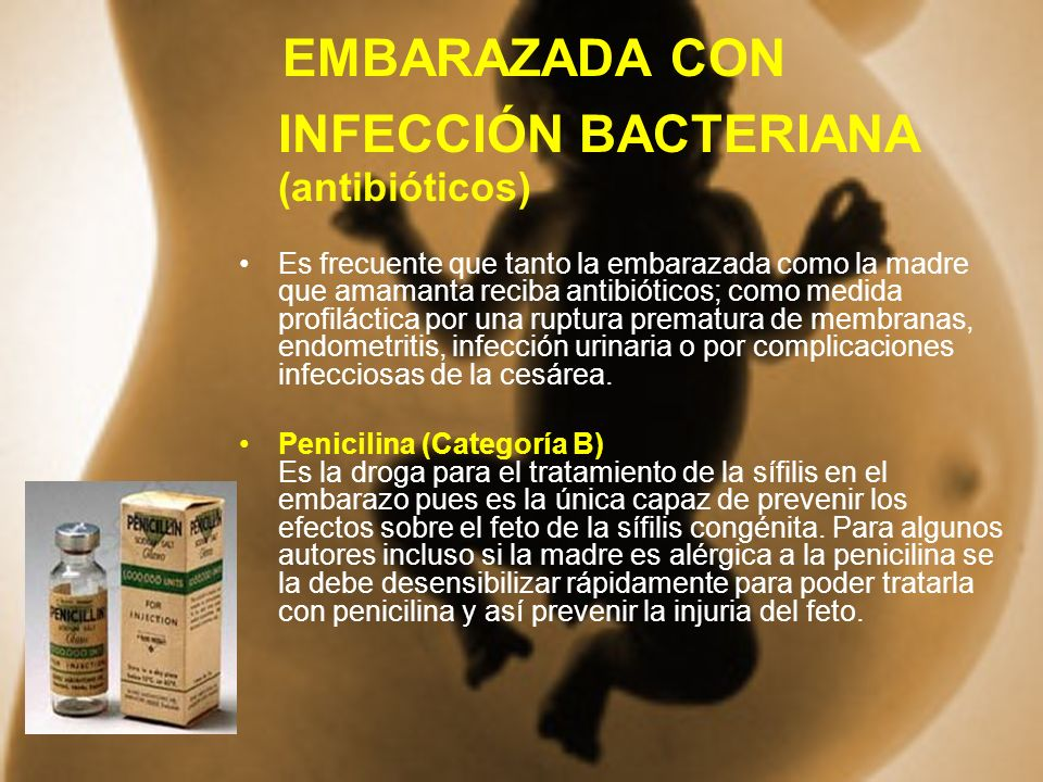 EMBARAZADA CON INFECCIÓN BACTERIANA (antibióticos)