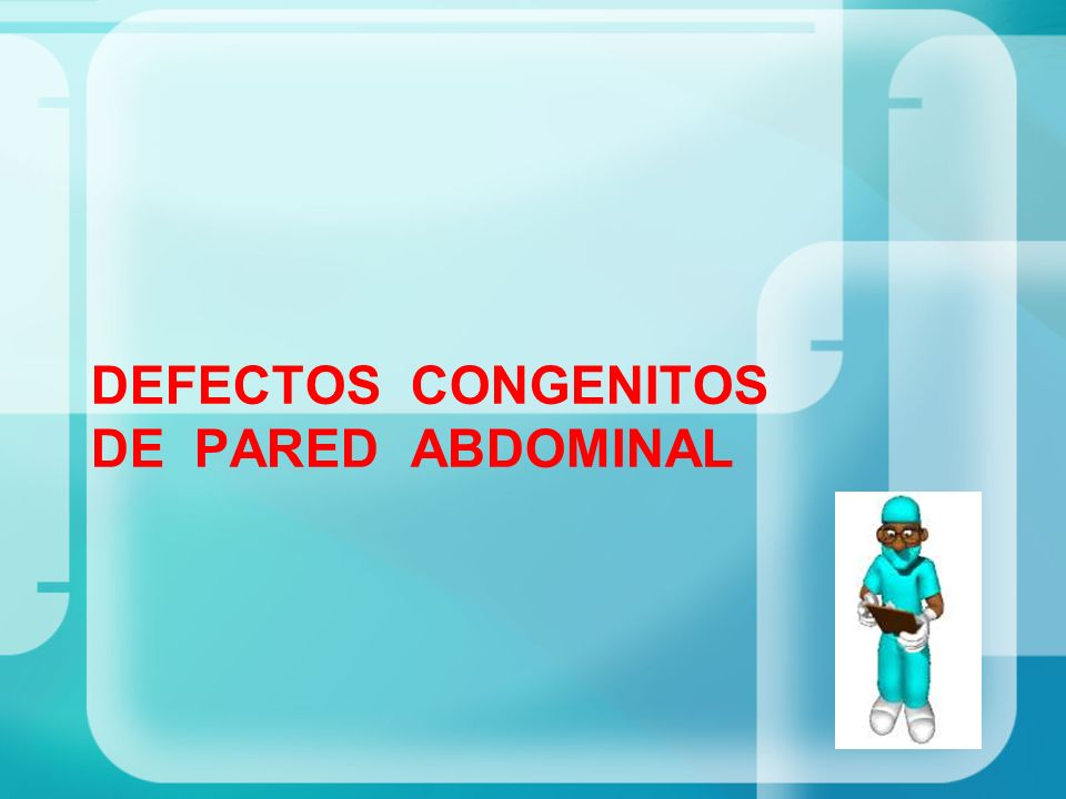 DEFECTOS CONGENITOS DE PARED ABDOMINAL