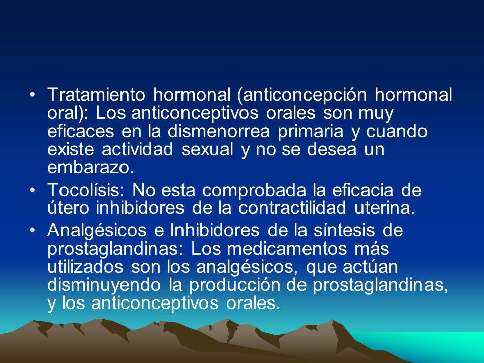 Tratamiento hormonal (anticoncepción hormonal oral): Los anticonceptivos orales son muy eficaces en la dismenorrea primaria y cuando existe actividad sexual y no se desea un embarazo.