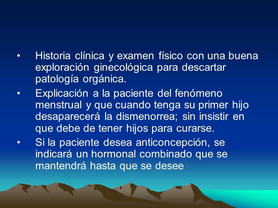 Historia clínica y examen físico con una buena exploración ginecológica para descartar patología orgánica.