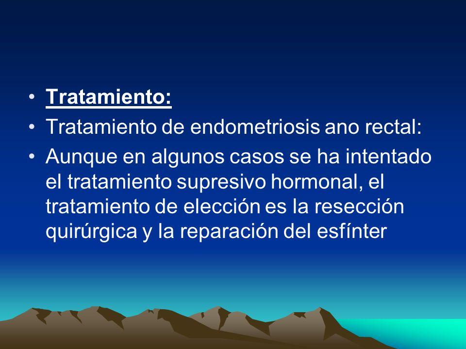 Tratamiento: Tratamiento de endometriosis ano rectal:
