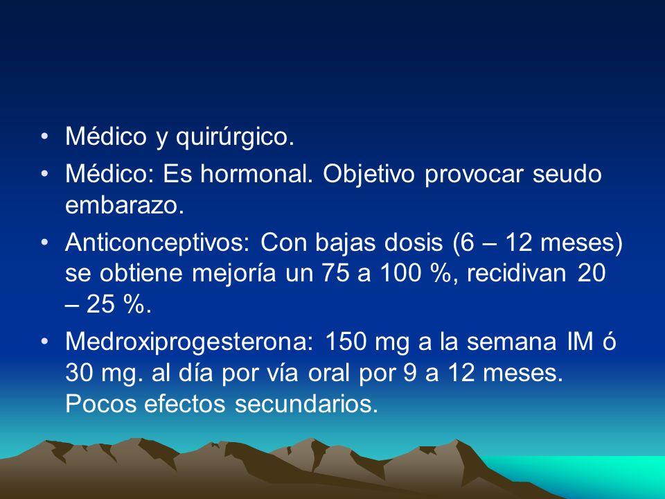 Médico y quirúrgico. Médico: Es hormonal. Objetivo provocar seudo embarazo.
