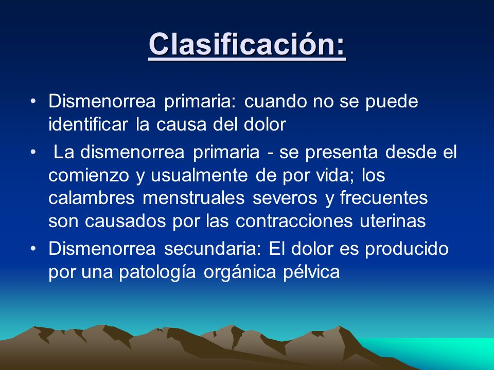 Clasificación: Dismenorrea primaria: cuando no se puede identificar la causa del dolor.