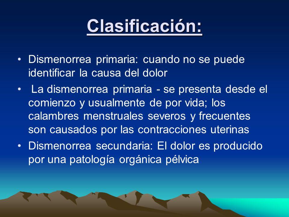 Clasificación:Dismenorrea primaria: cuando no se puede identificar la causa del dolor.