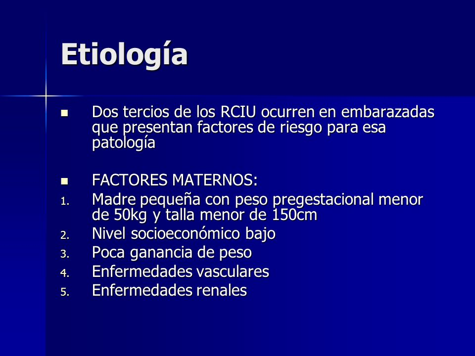 EtiologíaDos tercios de los RCIU ocurren en embarazadas que presentan factores de riesgo para esa patología.