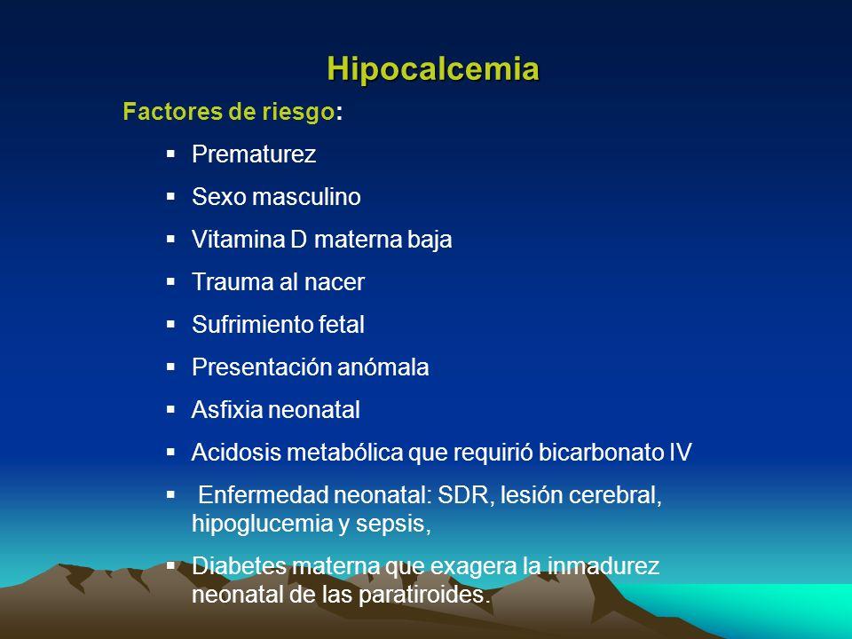 Hipocalcemia Factores de riesgo: Prematurez Sexo masculino