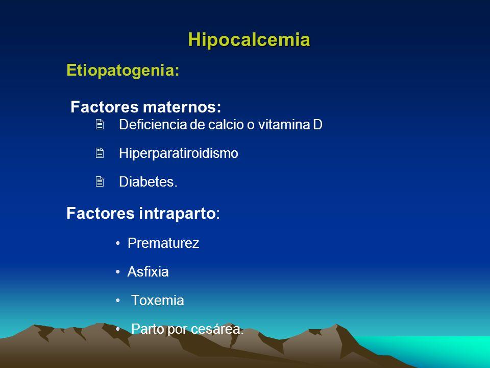 Hipocalcemia Etiopatogenia: Factores maternos: Factores intraparto: