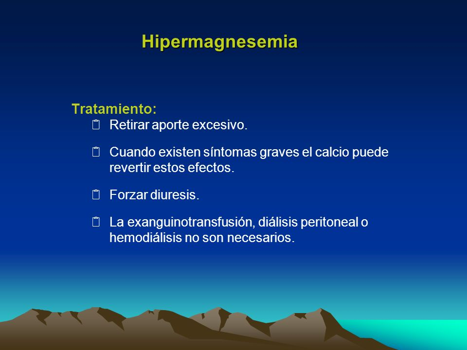 Hipermagnesemia Tratamiento: Retirar aporte excesivo.