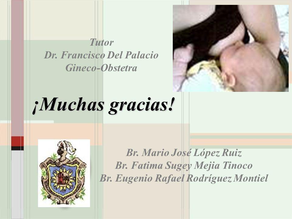 ¡Muchas gracias! Tutor Dr. Francisco Del Palacio Gineco-Obstetra
