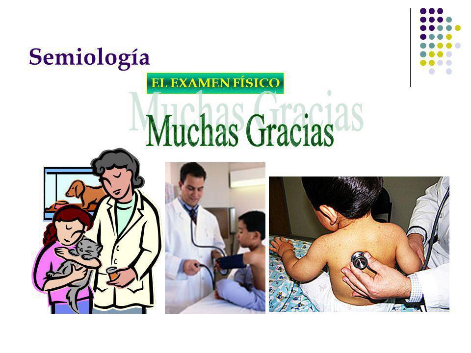 Semiología EL EXAMEN FÍSICO Muchas Gracias