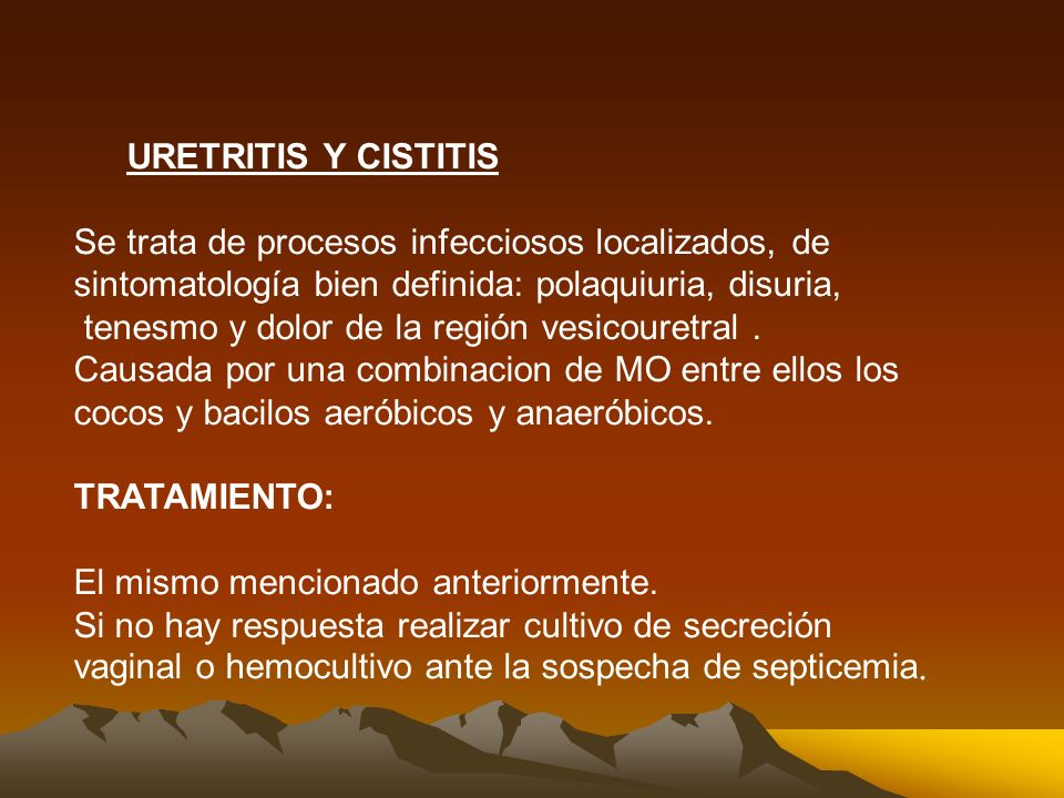 URETRITIS Y CISTITIS Se trata de procesos infecciosos localizados, de. sintomatología bien definida: polaquiuria, disuria,
