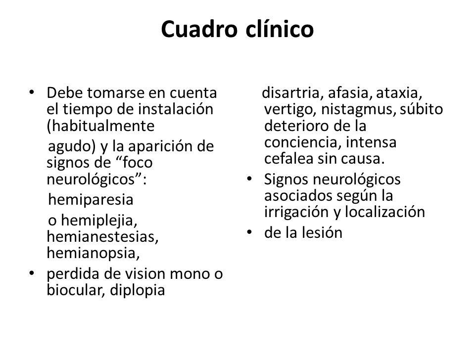 Cuadro clínico Debe tomarse en cuenta el tiempo de instalación (habitualmente. agudo) y la aparición de signos de foco neurológicos :
