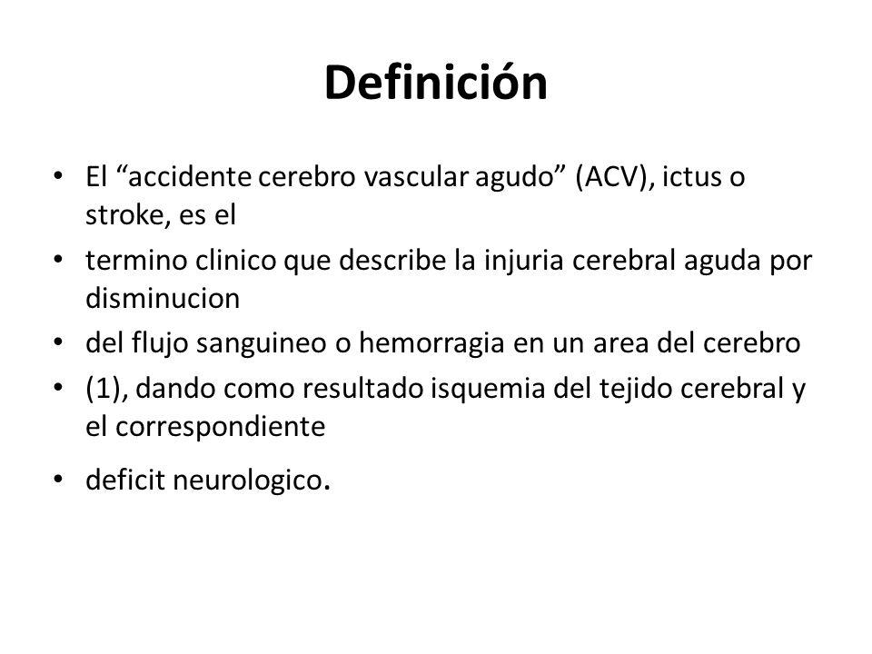 DefiniciónEl accidente cerebro vascular agudo (ACV), ictus o stroke, es el. termino clinico que describe la injuria cerebral aguda por disminucion.