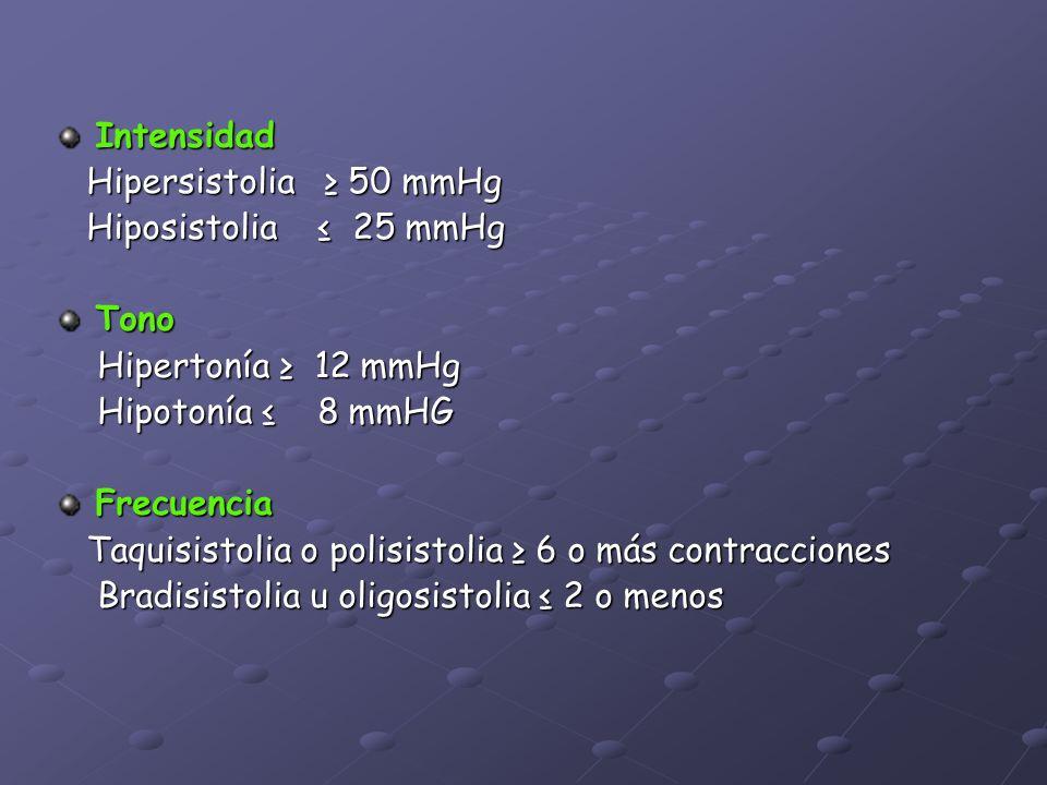 Intensidad Hipersistolia ≥ 50 mmHg. Hiposistolia ≤ 25 mmHg. Tono. Hipertonía ≥ 12 mmHg. Hipotonía ≤ 8 mmHG.