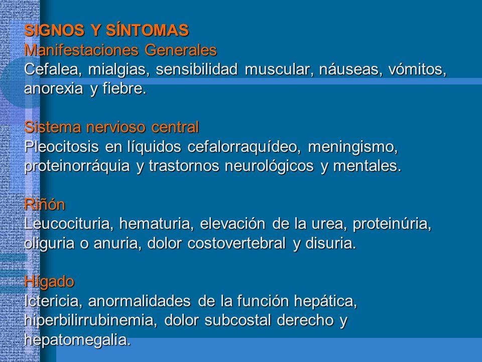 SIGNOS Y SÍNTOMAS Manifestaciones Generales Cefalea, mialgias, sensibilidad muscular, náuseas, vómitos, anorexia y fiebre.
