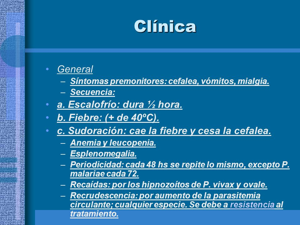 Clínica General a. Escalofrío: dura ½ hora. b. Fiebre: (+ de 40ºC).