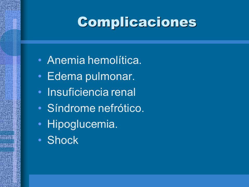 Complicaciones Anemia hemolítica. Edema pulmonar. Insuficiencia renal