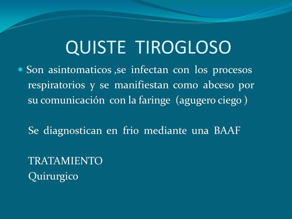QUISTE TIROGLOSO Son asintomaticos ,se infectan con los procesos