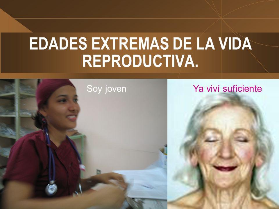 EDADES EXTREMAS DE LA VIDA REPRODUCTIVA.