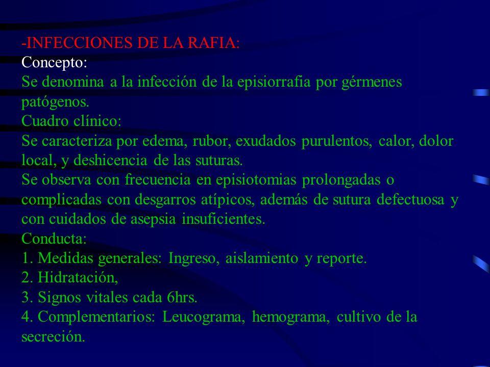 -INFECCIONES DE LA RAFIA: Concepto: Se denomina a la infección de la episiorrafia por gérmenes patógenos.