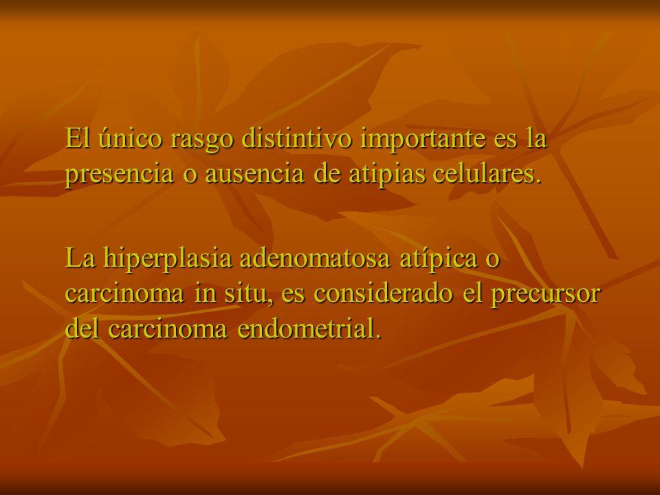 El único rasgo distintivo importante es la presencia o ausencia de atipias celulares.