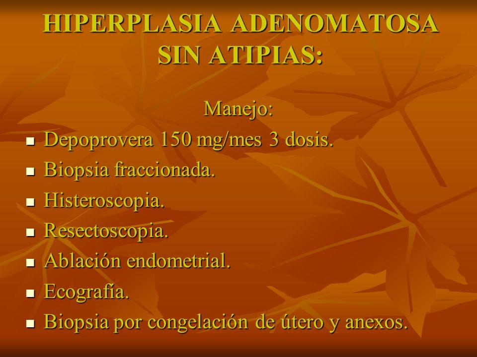 HIPERPLASIA ADENOMATOSA SIN ATIPIAS:
